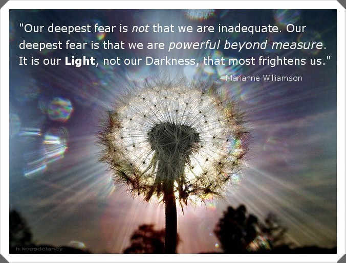 our-deepest-fear-is-not-that-we-are-inadequate-our-deepest-fear-is-that-we-are-powerful-beyond-measure